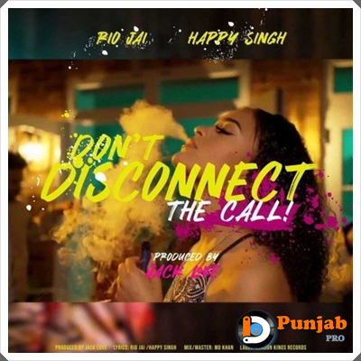 Dont Disconnect The Call Happy Singh Mp3 Song Djpunjab
